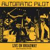 AUTOMATIC PILOT: Live On Broadway
